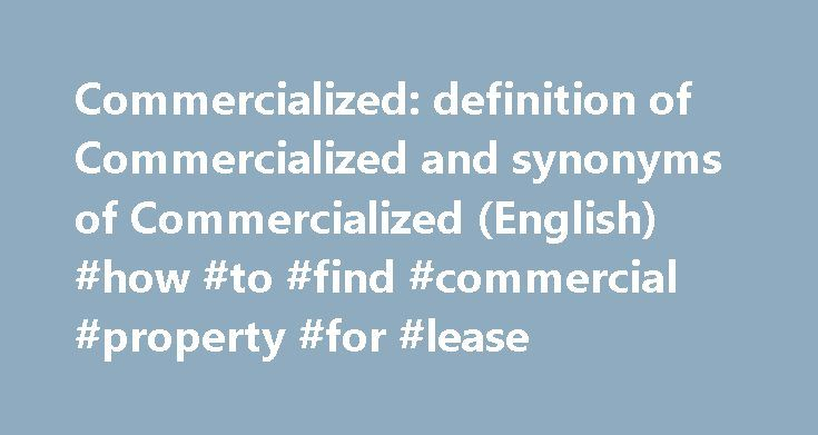Commercialized: definition of Commercialized and synonyms of Commercialized (English) #how #to #find #commercial #property #for #lease http://commercial.remmont.com/commercialized-definition-of-commercialized-and-synonyms-of-commercialized-english-how-to-find-commercial-property-for-lease/  #meaning of commercialised # definitions – Commercialized synonyms – Commercialized Commercial Look up commercial in Wiktionary, the free dictionary. Commercial may refer to: Advertising. paid classified…