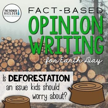 "Fact-Based Opinion Writing for Earth Day {Question #2} FREE English Language Arts, Writing, Earth Day 3rd, 4th, 5th Lesson Plans (Individual), Activities, Printables A full FREE lesson to practice opinion writing (persuasive writing) with an Earth Day-related focus question. The focus question for this lesson is: ""Is deforestation an issue kids should worry about?"" Eight carefully-selected facts about deforestation are included for students to analyze, discuss, and use to help support their…"