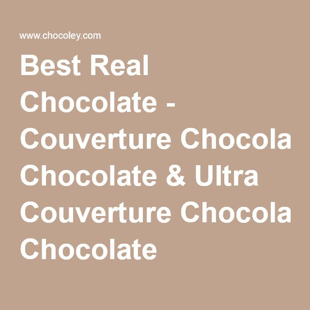 Best Real Chocolate - Couverture Chocolate & Ultra Couverture Chocolate