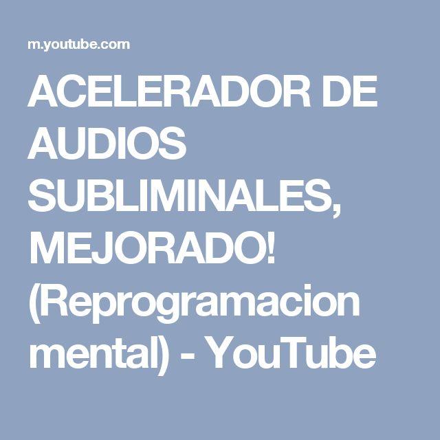 ACELERADOR DE AUDIOS SUBLIMINALES, MEJORADO! (Reprogramacion mental) - YouTube