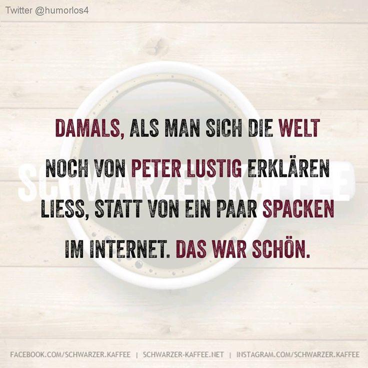 Damals, als man sich die Welt noch von Peter Lustig erklären liess, statt von ein paar Spacken im Internet. Das war schön.