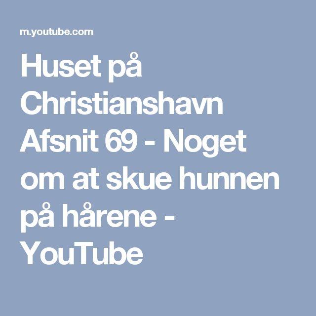 Huset på Christianshavn Afsnit 69 - Noget om at skue hunnen på hårene - YouTube