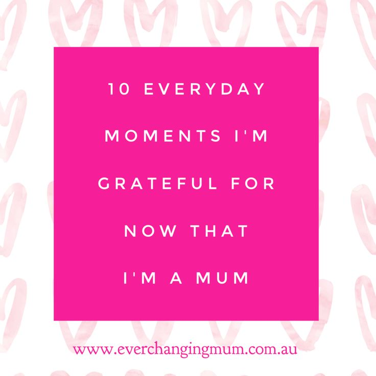 10 everyday moments I'm grateful for now that I'm a mum - Ever-changing Life of a Mum