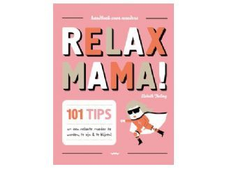 Relax mama: 101 tips