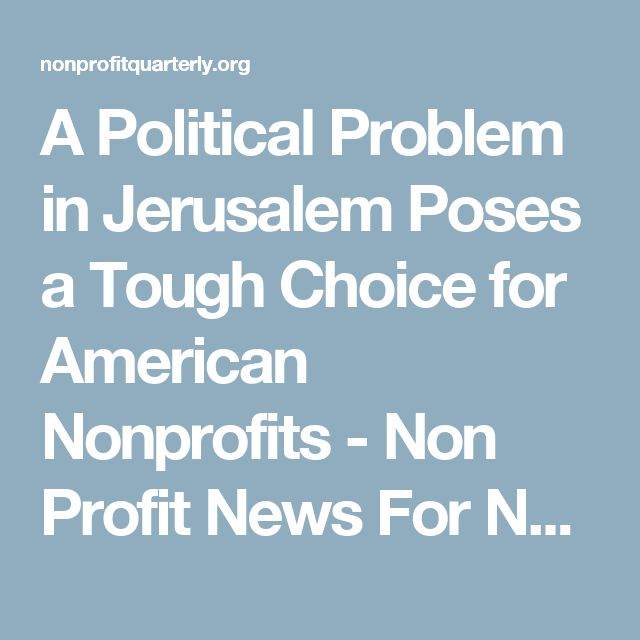 A Political Problem in Jerusalem Poses a Tough Choice for American Nonprofits - Non Profit News For Nonprofit Organizations | Nonprofit Quarterly