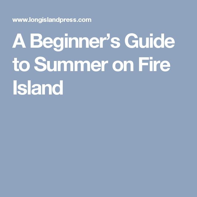 A Beginner's Guide to Summer on Fire Island