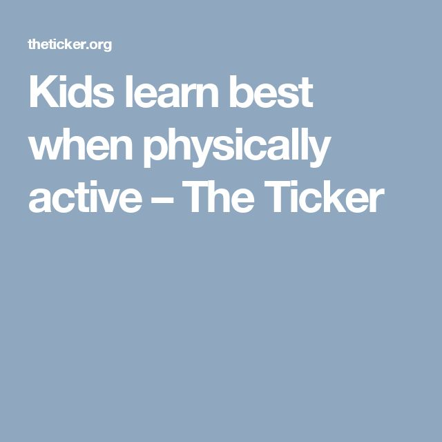 Kids learn best when physically active – The Ticker
