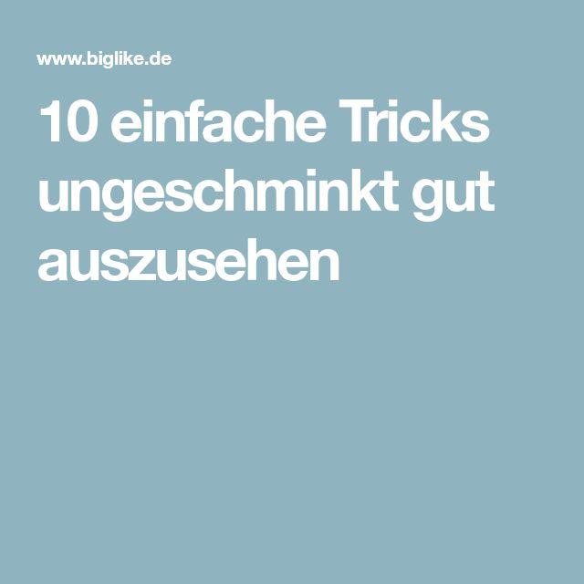 10 einfache Tricks ungeschminkt gut auszusehen