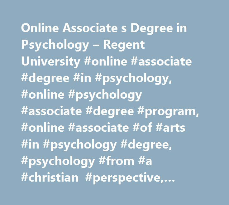 Online Associate s Degree in Psychology – Regent University #online #associate #degree #in #psychology, #online #psychology #associate #degree #program, #online #associate #of #arts #in #psychology #degree, #psychology #from #a #christian #perspective, #career #development http://turkey.remmont.com/online-associate-s-degree-in-psychology-regent-university-online-associate-degree-in-psychology-online-psychology-associate-degree-program-online-associate-of-arts-in-psychology-d/  # Your browser…
