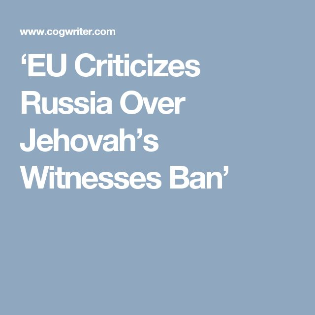 'EU Criticizes Russia Over Jehovah's Witnesses Ban'