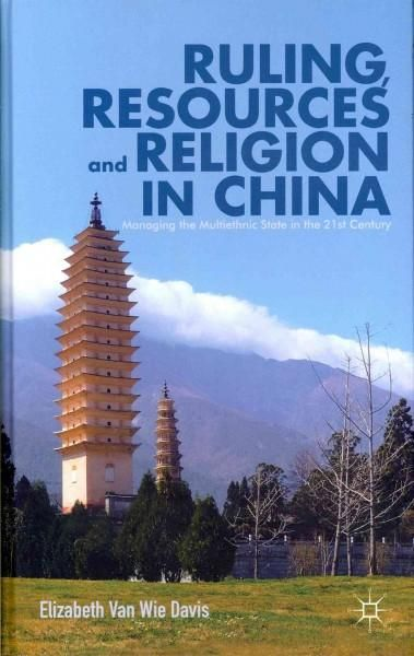 Ruling, Resources and Religion in China: Managing the Multiethnic State in the 21st Century