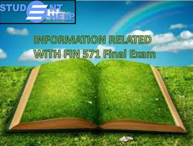 fin 571 final exams Fin 571 final exam answers best resources for homework and assignment help all tutorials are delivered immediately via e-mail.