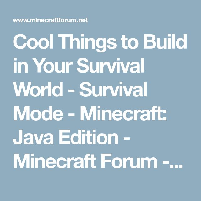 Cool Things to Build in Your Survival World - Survival Mode - Minecraft: Java Edition - Minecraft Forum - Minecraft Forum