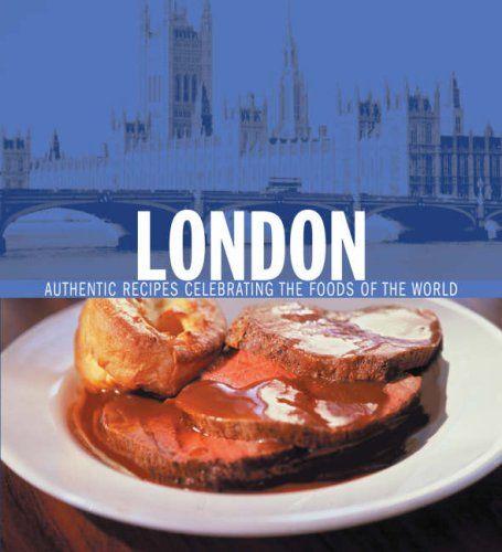 London: Authentic Recipes Celebrating the Foods of the World: Amazon.co.uk: Sybil Kapoor: Books
