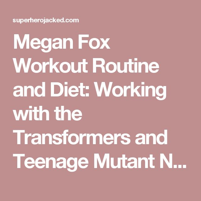 Megan Fox Workout Routine and Diet: Working with the Transformers and Teenage Mutant Ninja Turtles