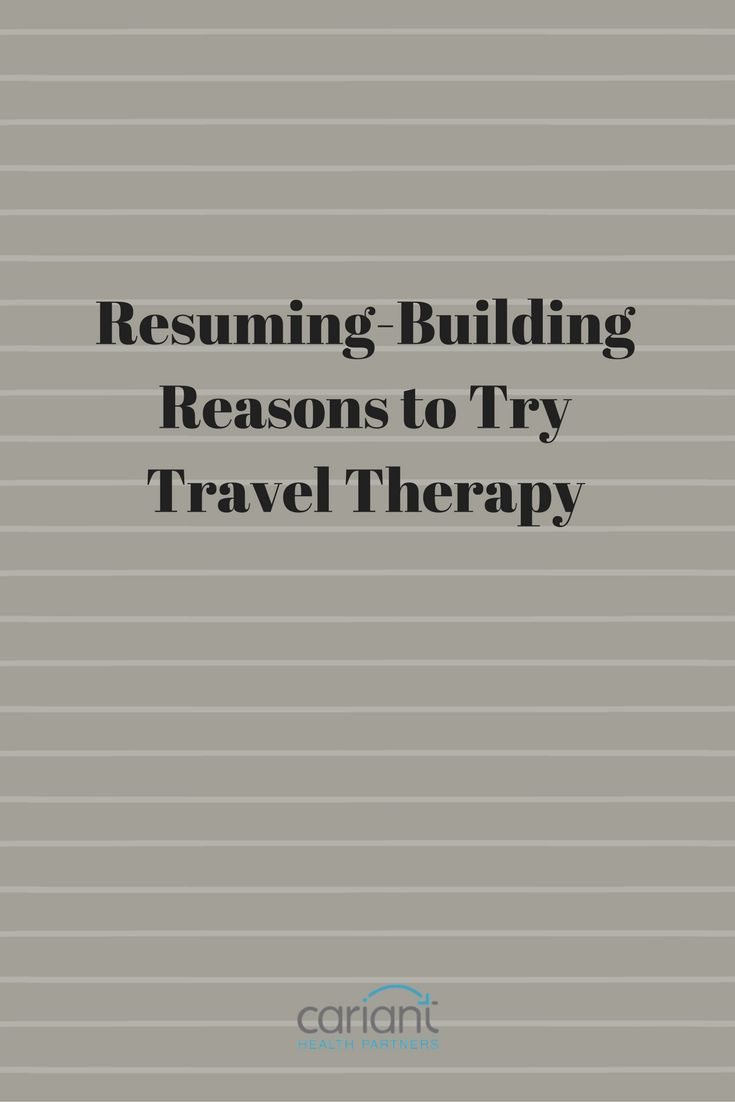 Resume Building Reasons to try Travel Therapy 314