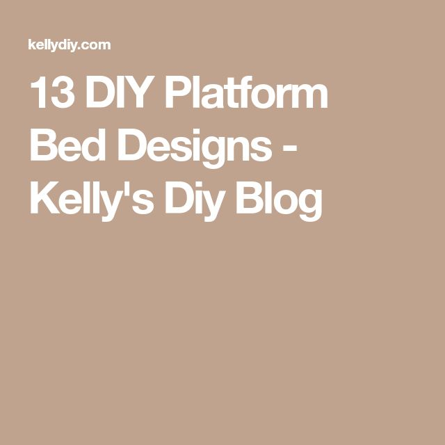 13 DIY Platform Bed Designs - Kelly's Diy Blog