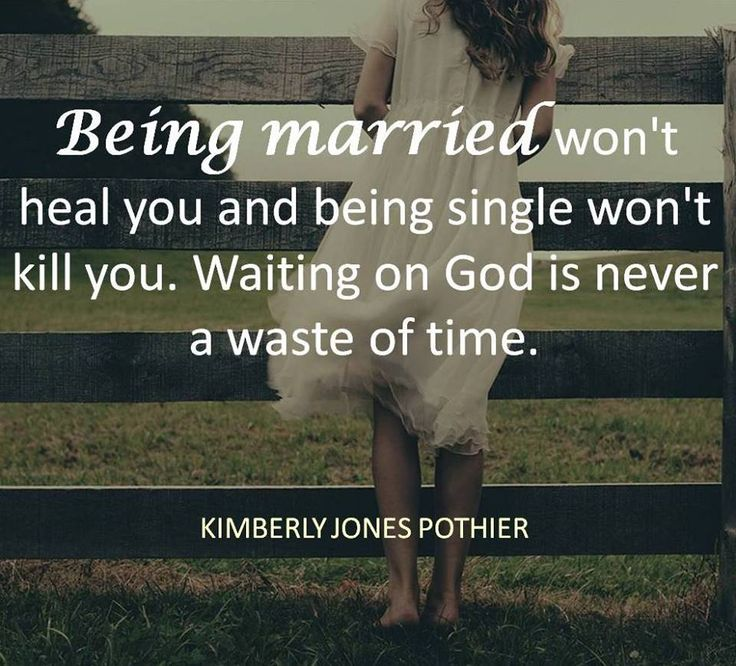 Both singleness and marriage are a gift from above. Each season you find yourself in has benefits and blessings of its own. Learn to enjoy and make the most of the one you are in today.