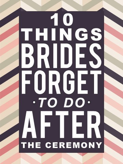 10 Things Brides Forget To Do After Their Wedding Ceremony. Good to keep in mind!
