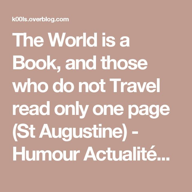 The World is a Book, and those who do not Travel read only one page (St Augustine) - Humour Actualités Citations et Images