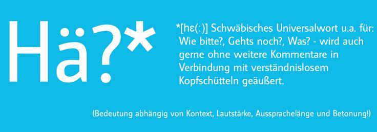 Hä? Ein schwäbisches Universalwort.