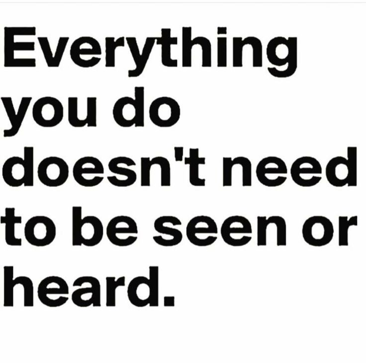 """Everything you do doesn't need to be seen or heard."" Yeah...but it will be."
