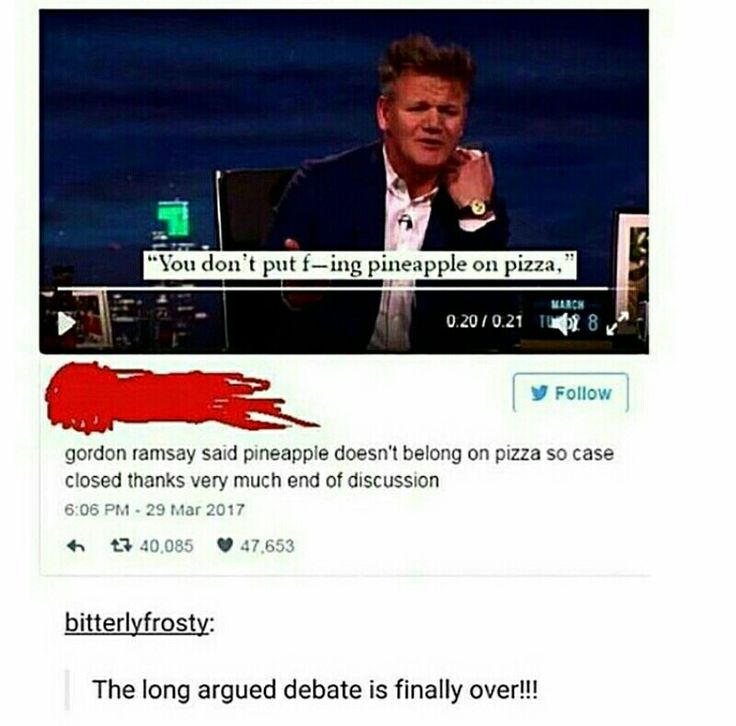 I disagree with Gordon Ramsay- PINEAPPLE PIZZA FOR LIFE!!! (SCREW YOU GORDON RAMSAY)
