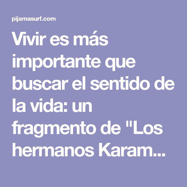 """Vivir es más importante que buscar el sentido de la vida: un fragmento de """"Los hermanos Karamazov"""""""