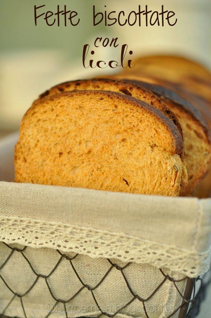 Burro e Malla: Le fette biscottate della Maria Teresa con il licoli