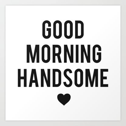Good Morning Handsome Art Print by heartsparkle | Society6