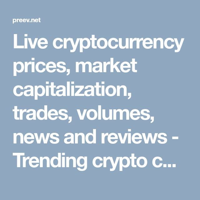 Live cryptocurrency prices, market capitalization, trades, volumes, news and reviews - Trending crypto coins - Cryptocurrency Market Capitalization