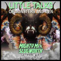 Of Monsters & Men - Little Talks (((Mighty Mi & Slugworth Le' Twerk Mix))) by DJ Mighty Mi on SoundCloud