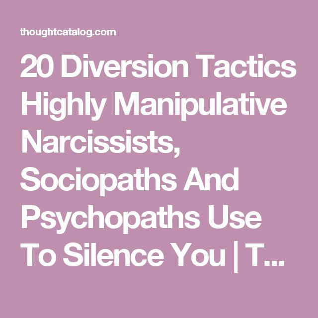 20 Diversion Tactics Highly Manipulative Narcissists, Sociopaths And Psychopaths Use To Silence You | Thought Catalog