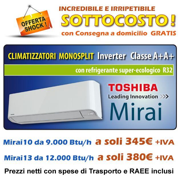 OFFERTA SHOCK SOTTOCOSTO CON CONSEGNA GRATIS!  Climatizzatori Toshiba Inverter Classe A+A+ con nuovo Gas refrigerante super-ecologico R32. modello Mirai10 RAS-10BKVG-E da 9000 Btu/h a soli 345€ modello Mirai13 RAS-13BAVG-E da 12000 Btu/h a soli 380€  Validità offerta fino al 31/07/2017 o ad esaurimento delle scorte, esclusivamente per l'acquisto on-line di max 3 set per nominativo. Offerta non valida per pagamenti in contrassegno: è accettato il pagamento con carta di credito, con bonifico…