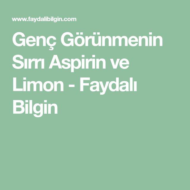 Genç Görünmenin Sırrı Aspirin ve Limon - Faydalı Bilgin