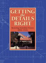 GETTING THE DETAILS RIGHT: RESTORING AUSTRALIAN HOUSES 1890s-1920s  Ian Evans  Working drawings with dimensions for constructing fences, gates, doors, windows, chimneys, verandahs & garages for houses of the late 19th & early 20th centuries.  $39.95