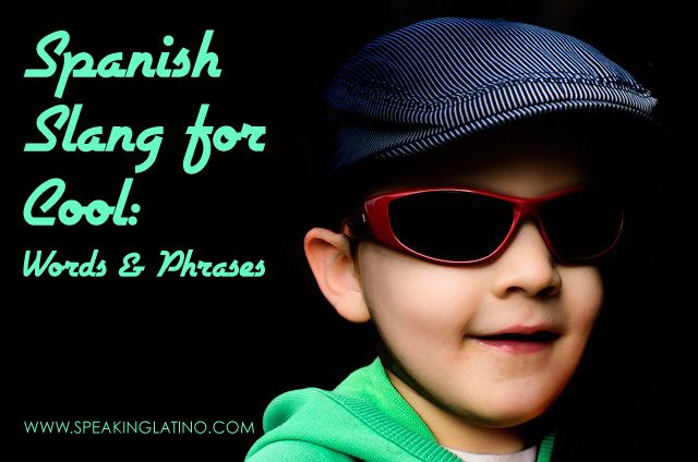 Spanish Slang for COOL: 85 Words and Phrases | A cool list by www.speakinglatino.com #SpanishSlang #Spanish