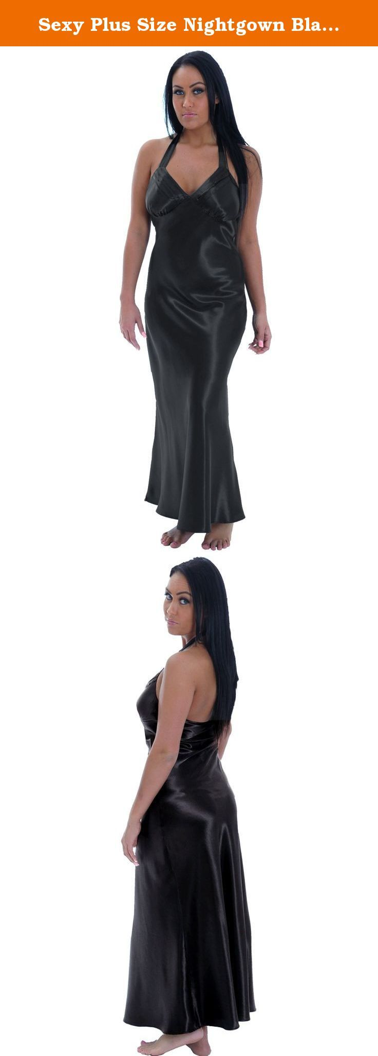 Sexy Plus Size Nightgown Black Satin Charmeuse Long Halter Lingerie Gown Sizes: 2X. A timeless classic the nightgown gets a very sexy twist with shiny satin charmeuse. Elegant and classy this long black plus size nightgown is sure to wow. For a seductive glamorous look pair with a great red lip and a sexy come hither gaze. .