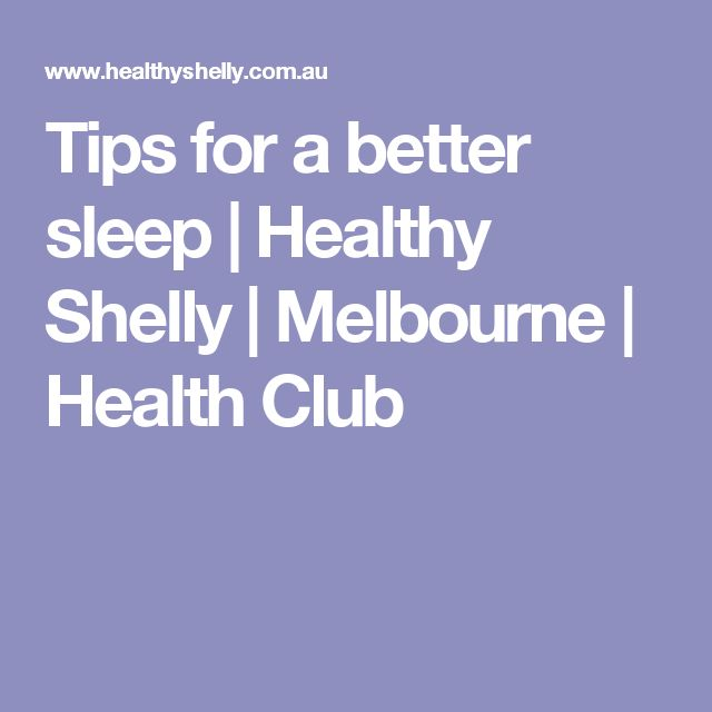 Tips for a better sleep | Healthy Shelly | Melbourne | Health Club