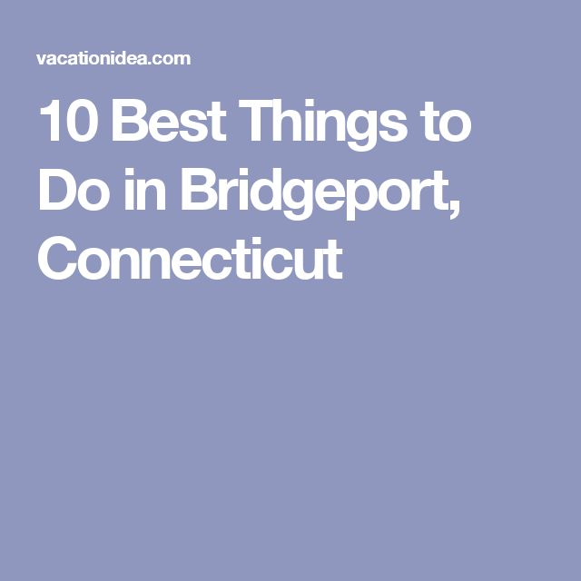 10 Best Things to Do in Bridgeport, Connecticut