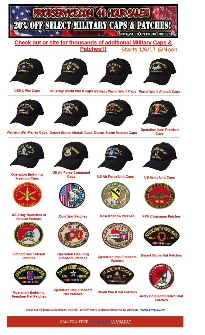 20% off 100s of Select Ball Caps and Patches - 48 Hour Sale Check out or site for thousands of additional Military Caps & Patches! All: http://www.priorservice.com/ US Army World War II Caps http://www.priorservice.com/usarwwunca.html US Army Branches of Service Patches http://www.priorservice.com/us-army-branches-of-service-patches.html Many More Select Hats and Patches on Sale Not Valid For Prior Orders