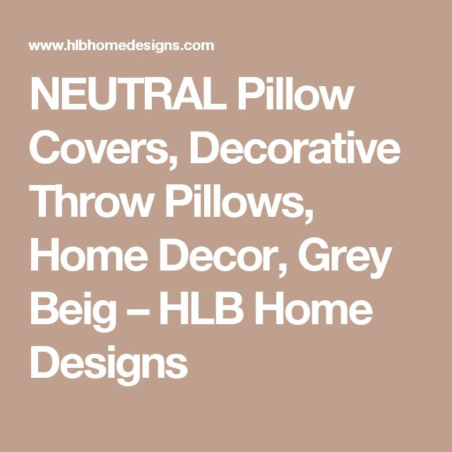 NEUTRAL Pillow Covers, Decorative Throw Pillows, Home Decor, Grey Beig – HLB Home Designs