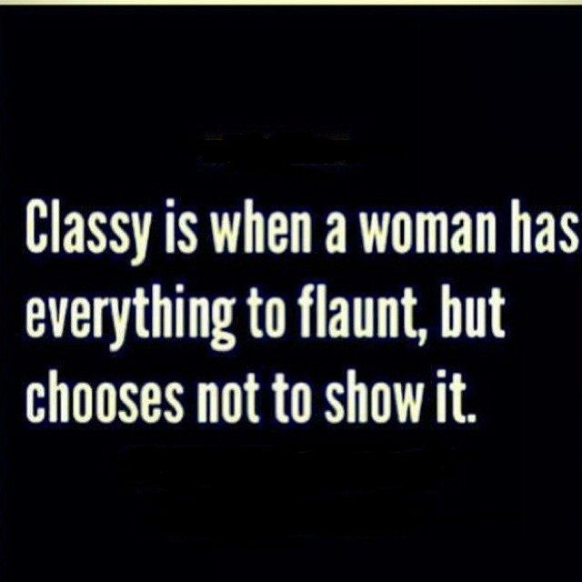 There is a MAJOR difference between being raised with class & without it. Clearly. Stay Classy ;)