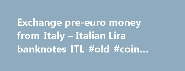 Exchange pre-euro money from Italy – Italian Lira banknotes ITL #old #coin #prices #guide http://coin.remmont.com/exchange-pre-euro-money-from-italy-italian-lira-banknotes-itl-old-coin-prices-guide/  #italian coins # exchange Italian Lira Italian Lira banknotes that we exchange banknotes 1000 Italian Lira (1000 ITL) banknotes 2000 Italian Lira (2000 ITL) banknotes 5000 Italian Lira (5000 ITL) banknotes 10000 Italian Lira (10000 ITL) banknotes 50000 Italian Lira (50000 ITL) banknotes 100000…