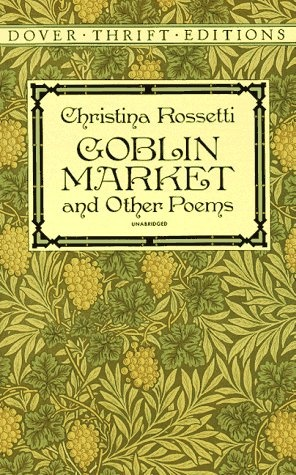 goblin market poetry Christina rossetti's 1859 poem goblin market is an exemplary-and certainly  complicated-example of the ways in which food and sexuality can powerfully.