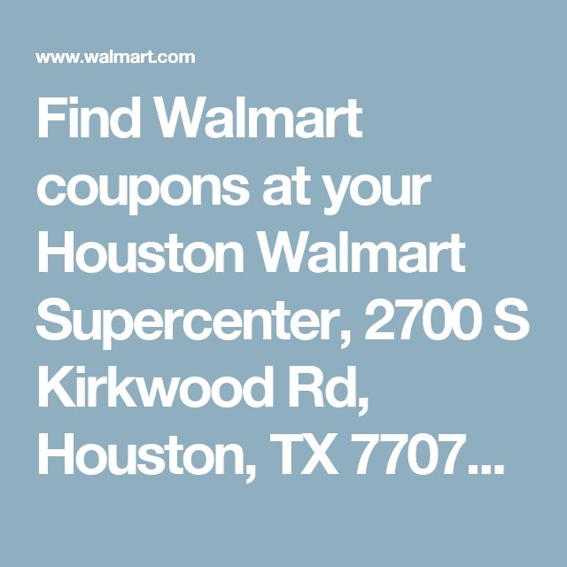 Find Walmart coupons at your Houston Walmart Supercenter, 2700 S Kirkwood Rd, Houston, TX 77077 - Walmart.com