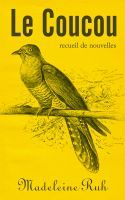 Le Coucou, an ebook by Madeleine Ruh at Smashwords