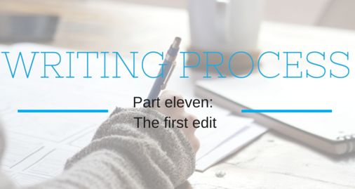 The Writing Process Part Eleven: The First Edit.