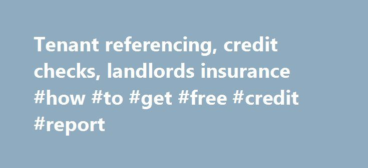 Tenant referencing, credit checks, landlords insurance #how #to #get #free #credit #report http://credit.remmont.com/tenant-referencing-credit-checks-landlords-insurance-how-to-get-free-credit-report/  #free credit check uk # Buy 1 Credit Check, Get 1 FREE! Who uses Lettingref Lettingref is used by some Read More...The post Tenant referencing, credit checks, landlords insurance #how #to #get #free #credit #report appeared first on Credit.