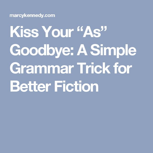 "Kiss Your ""As"" Goodbye: A Simple Grammar Trick for Better Fiction"